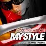 New Music-@YoungVinchi 'My Style' ft Tavares Reeves
