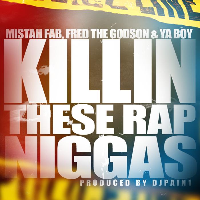 "(New Music)-@MistahFAB @FREDTHEGODSON @YBTHEROCKSTAR ""Killin These Rap Niggas"" Prod @djpain1"