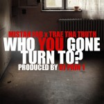 "(New Music)-@MistahFAB ""Who You Gone Turn To"" Featuring @TRAEABN Produced by @DJPain1"
