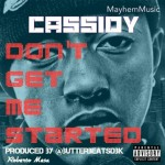 "(New Audio)- @CASSIDY_LARSINY ""Don't Get Me Started"""