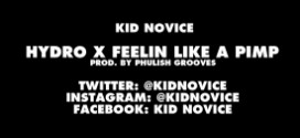 (New Audio) @KidNovice – Hydro X Feelin Like A Pimp (Promo Singles)